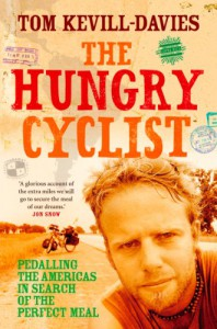The Hungry Cyclist: Pedalling The Americas In Search Of The Perfect Meal - Tom Kevill Davies