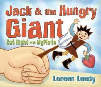 Jack & the Hungry Giant Eat Right with MyPlate - Loreen Leedy