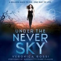 Under the Never Sky  - Veronica Rossi, Bernadette Dunne Flagler