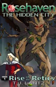 Rise of the Retics (Rosehaven the Hidden City, #1) - T.J. Lantz