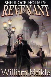 Sherlock Holmes Revenant - William Meikle