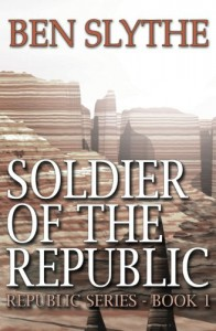 Soldier of the Republic (Republic Series) (Volume 1) - Mr Ben Slythe