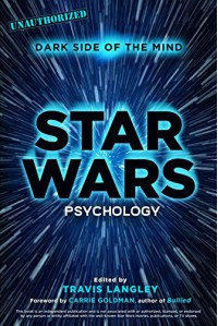 Star Wars Psychology: Dark Side of the Mind - Travis Langley, Carrie Goldman