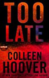 Too Late - Colleen Hoover