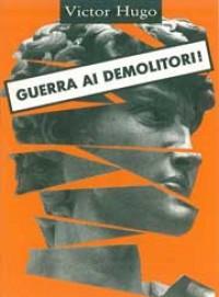 Guerra ai demolitori -  Victor Hugo