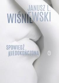Spowiedź niedokończona - Janusz Leon Wiśniewski