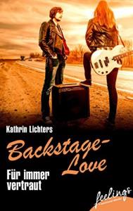 Für immer vertraut: Backstage-Love 2 (feelings emotional eBooks) - Kathrin Lichters