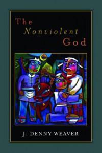 The Nonviolent God - J. Denny Weaver
