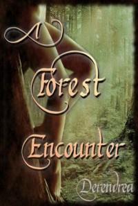 A Forest Encounter ~ Fantasy Erotica - Derendrea