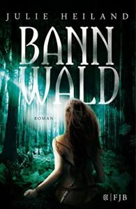 Bannwald: Roman - Julie Heiland