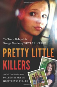 Pretty Little Killers: The Truth Behind the Savage Murder of Skylar Neese - Daleen Berry, Geoffrey C. Fuller