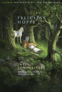 Iwein Löwenritter. Erzählt nach dem Roman von Hartmann von Aue - Felicitas Hoppe, Hartmann von Aue, Michael Sowa