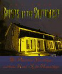 Ghosts of the Southwest: The Phantom Gunslinger and Other Real-Life Hauntings (Haunted America) - Ted Wood