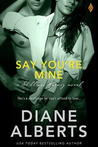 Say You're Mine (Shillings Agency) - Diane Alberts