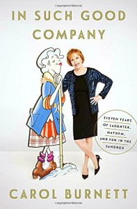 In Such Good Company: Eleven Years of Laughter, Mayhem, and Fun in the Sandbox - Carol Burnett