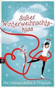 Süßer Winterweihnachtskuss: Eine Liebesgeschichte in 24 Kapiteln - Anja Massoth