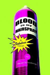 Blood in My Hairspray - Steven Schreibman