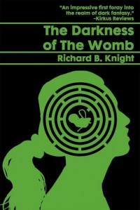 The Darkness of the Womb - Richard B. Knight