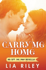 Carry Me Home (Off the Map) - Lia Riley