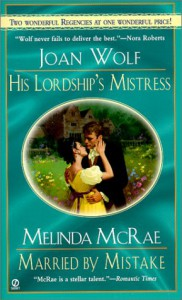 His Lordship's Mistress and Married by Mistake: Regency 2-in-1 (Signet Regency Romance) - Joan Wolf;Melinda McRae