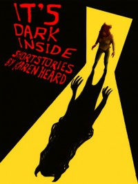 It's Dark Inside (a collection of short stories) - Karen Heard