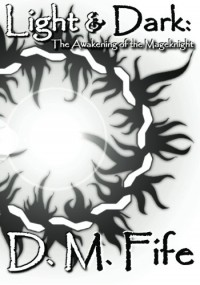 Light & Dark: The Awakening of the Mageknight (Light & Dark, #1) - Daniel M. Fife
