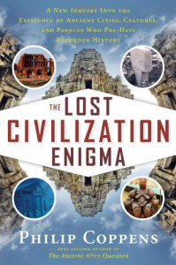 The Lost Civilization Enigma: A New Inquiry Into the Existence of Ancient Cities, Cultures, and Peoples Who Pre-Date Recorded History - Philip Coppens