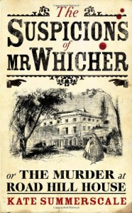 The suspicions of Mr. Whicher : or, The murder at Road Hill House - Kate Summerscale