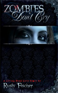 Zombies Don't Cry (Living Dead Love Story, #1) - Rusty Fischer