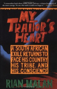 My Traitor's Heart: A South African Exile Returns to Face His Country, His Tribe, and His Conscience - Rian Malan