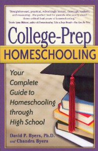 College-Prep Homeschooling: Your Complete Guide to Homeschooling through High School - David P. Byers