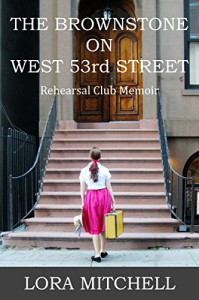 THE BROWNSTONE ON WEST 53RD STREET: Rehearsal Club Memoir - Lora Mitchell