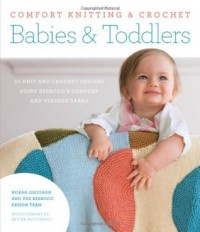 Comfort Knitting & Crochet: Babies & Toddlers: More than 50 Knit and Crochet Designs Using Berroco's Comfort and Vintage Yarns - Norah Gaughan