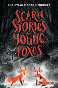 Scary Stories for Young Foxes  - Christian McKay Heidicker, Junyi Wu