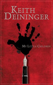 My Little Children: Four Stories Unsettling, Surreal and Horrific - Keith Deininger