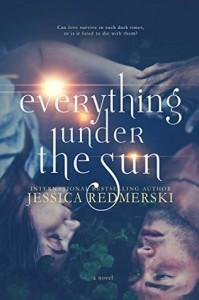 Everything Under The Sun - Jessica Redmerski, J.A. Redmerski