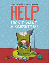 Help, I Don't Want a Babysitter! - Anke Wagner, Anne-Kathrin Behl