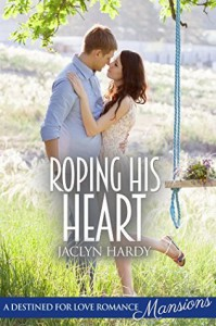 Roping His Heart (Destined For Love: Mansions) - Jaclyn Hardy