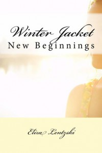 Winter Jacket: New Beginnings - Eliza Lentzski