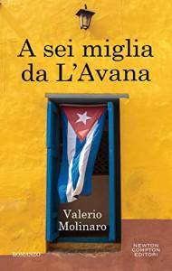 A sei miglia da L'Avana (eNewton Narrativa) - Valerio Molinaro