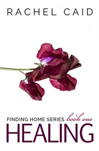 Healing (Finding Home Book One) - Rachel Caid