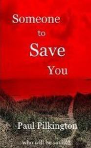 Someone to Save You - Paul  Pilkington