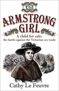 The Armstrong Girl: A Child for Sale: The Battle Against the Victorian Sex Trade - Cathy Le Feuvre
