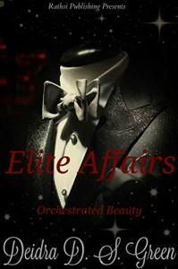 Elite Affairs I: Orchestrated Beauty - Deidra D. S. Green, Deidra D. S. Green, Chyta Curry