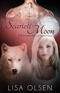 Scarlett Moon: The Wolves of Cutter's Folly - Lisa Olsen
