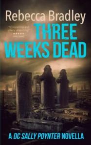 Three Weeks Dead: A DC Sally Poynter Novella (DI Hannah Robbins Prequel Novella) - Rebeca Bradley