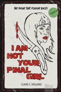 I Am Not Your Final Girl: Poems - Claire C. Holland