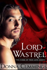 Lord Wastrel (The Curse of True Love #2) - Donna Cummings