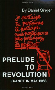 Prelude to Revolution: France in May 1968 (Updated Edition) (Radical 60s) - Daniel Singer