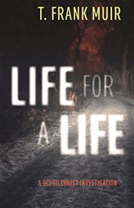 Life for a Life: A DCI Gilchrist Investigation - T. Frank Muir